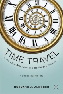 Time Travel in the Latin American and Caribbean Imagination : Re-Reading History, Hardback Book