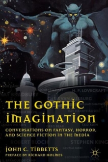 The Gothic Imagination : Conversations on Fantasy, Horror, and Science Fiction in the Media, Paperback / softback Book