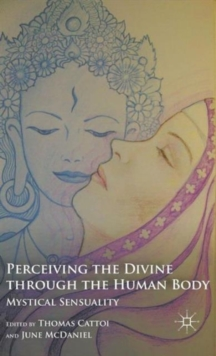 Perceiving the Divine Through the Human Body : Mystical Sensuality, Hardback Book