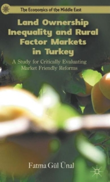 Land Ownership Inequality and Rural Factor Markets in Turkey : A Study for Critically Evaluating Market Friendly Reforms, Hardback Book