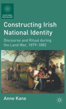 Constructing Irish National Identity : Discourse and Ritual During the Land War, 1879-1882, Hardback Book