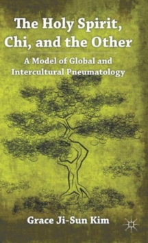 The Holy Spirit, Chi, and the Other : A Model of Global and Intercultural Pneumatology, Hardback Book