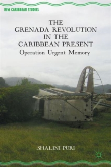 The Grenada Revolution in the Caribbean Present : Operation Urgent Memory, Hardback Book