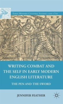 Writing Combat and the Self in Early Modern English Literature : The Pen and the Sword, Hardback Book