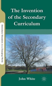 The Invention of the Secondary Curriculum, Hardback Book