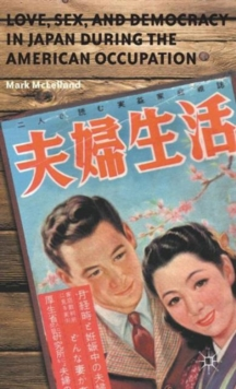 Love, Sex, and Democracy in Japan During the American Occupation, Hardback Book