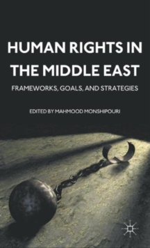 Human Rights in the Middle East : Frameworks, Goals, and Strategies, Hardback Book