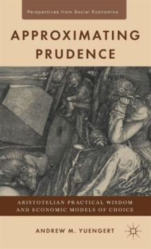 Approximating Prudence : Aristotelian Practical Wisdom and Economic Models of Choice, Hardback Book