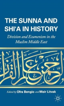 The Sunna and Shi'a in History : Division and Ecumenism in the Muslim Middle East, Hardback Book