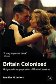 Britain Colonized : Hollywood's Appropriation of British Literature, Paperback / softback Book
