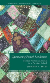 Questioning French Secularism : Gender Politics and Islam in a Parisian Suburb, Hardback Book