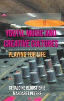 Youth, Music and Creative Cultures : Playing for Life, Hardback Book