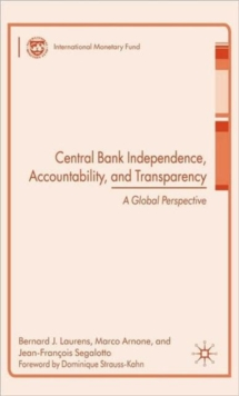 Central Bank Independence, Accountability, and Transparency : A Global Perspective, Hardback Book