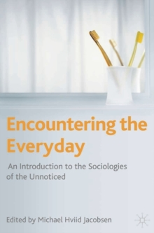 Encountering the Everyday : An Introduction to the Sociologies of the Unnoticed, Paperback / softback Book