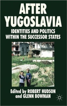 After Yugoslavia : Identities and Politics within the Successor States, Hardback Book