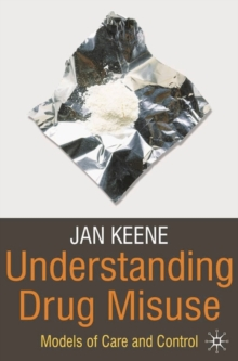 Understanding Drug Misuse : Models of Care and Control, Paperback / softback Book