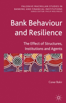 Bank Behaviour and Resilience : The Effect of Structures, Institutions and Agents, Hardback Book