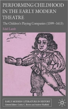 Performing Childhood in the Early Modern Theatre : The Children's Playing Companies (1599-1613), Hardback Book