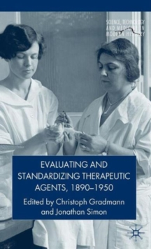 Evaluating and Standardizing Therapeutic Agents, 1890-1950, Hardback Book