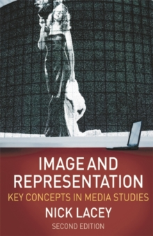 Image and Representation : Key Concepts in Media Studies, Paperback Book