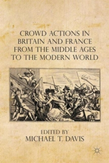 Crowd Actions in Britain and France from the Middle Ages to the Modern World, Hardback Book