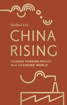 China Rising : Chinese Foreign Policy in a Changing World, Paperback / softback Book