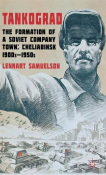 Tankograd : The Formation of a Soviet Company Town: Cheliabinsk, 1900s-1950s, Hardback Book