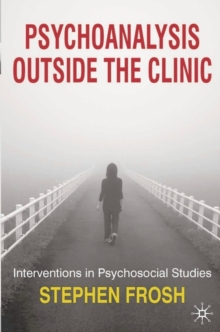 Psychoanalysis Outside the Clinic : Interventions in Psychosocial Studies, Paperback / softback Book