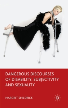 Dangerous Discourses of Disability, Subjectivity and Sexuality, Hardback Book