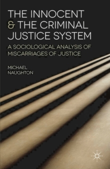 The Innocent and the Criminal Justice System : A Sociological Analysis of Miscarriages of Justice, Paperback / softback Book