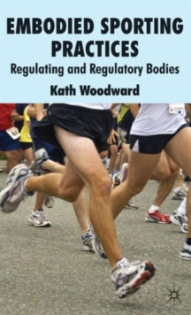 Embodied Sporting Practices : Regulating and Regulatory Bodies, Hardback Book