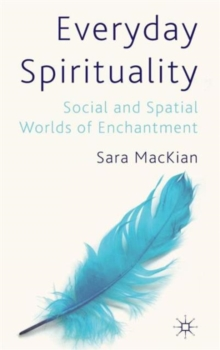 Everyday Spirituality : Social and Spatial Worlds of Enchantment, Hardback Book