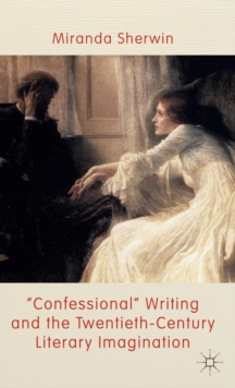 'Confessional' Writing and the Twentieth-Century Literary Imagination, Hardback Book