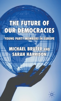 The Future of Our Democracies : Young Party Members in Europe, Hardback Book