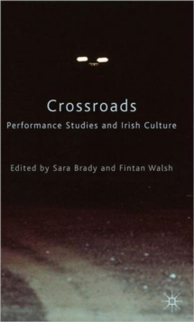 Crossroads: Performance Studies and Irish Culture, Hardback Book