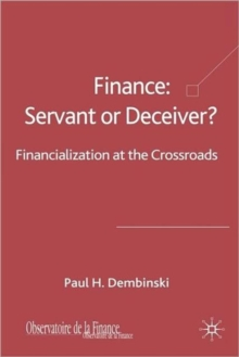 Finance: Servant or Deceiver? : Financialization at the Crossroads, Hardback Book