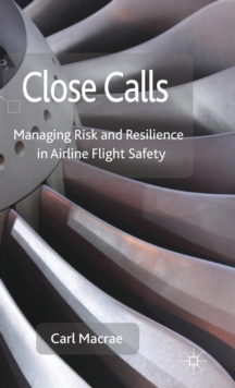 Close Calls : Managing Risk and Resilience in Airline Flight Safety, Hardback Book