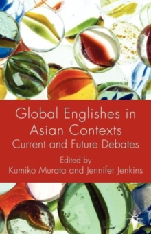 Global Englishes in Asian Contexts : Current and Future Debates, Paperback / softback Book