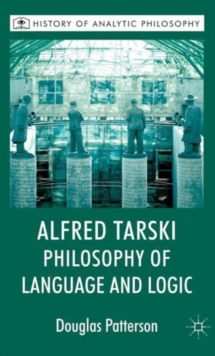 Alfred Tarski: Philosophy of Language and Logic, Hardback Book