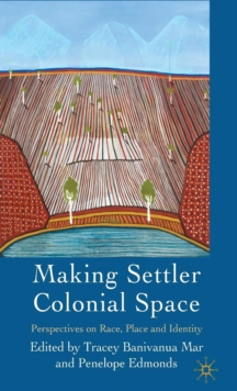 Making Settler Colonial Space : Perspectives on Race, Place and Identity, Hardback Book