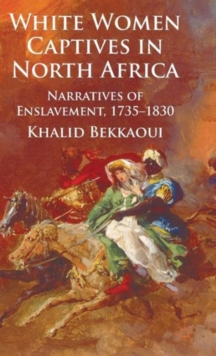 White Women Captives in North Africa : Narratives of Enslavement, 1735-1830, Hardback Book