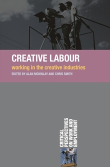 Creative Labour : Working in the Creative Industries, Paperback Book