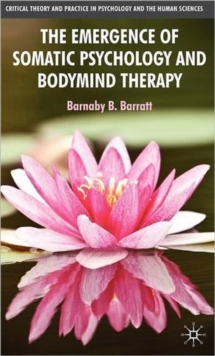 The Emergence of Somatic Psychology and Bodymind Therapy, Hardback Book