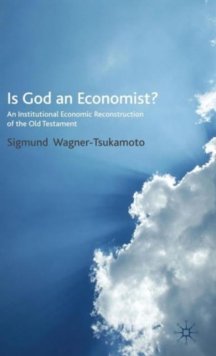 Is God an Economist? : An Institutional Economic Reconstruction of the Old Testament, Hardback Book