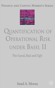 Quantification of Operational Risk under Basel II : The Good, Bad and Ugly, Hardback Book