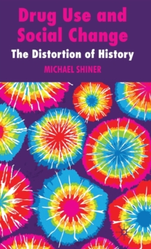 Drug Use and Social Change : The Distortion of History, Hardback Book