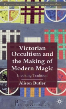 Victorian Occultism and the Making of Modern Magic : Invoking Tradition, Hardback Book