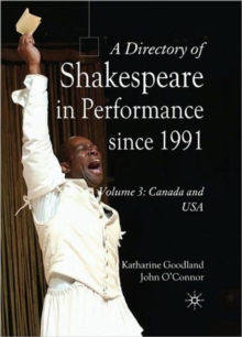 A Directory of Shakespeare in Performance Since 1991 : Volume 3, USA and Canada, Hardback Book