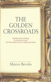 The Golden Crossroads : Multidisciplinary Findings for Business Success from the Worlds of Fine Arts, Design and Culture, Hardback Book