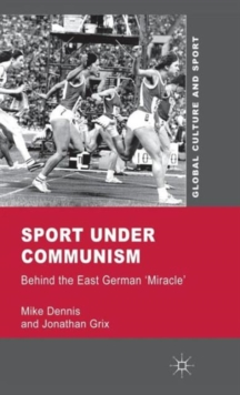 Sport Under Communism : Behind the East German 'Miracle', Hardback Book